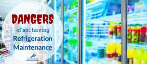 Dangers of not having Refrigeration Maintenance